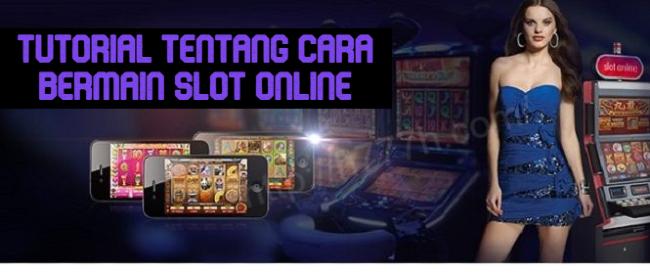 Tutorial Tentang Cara Bermain Slot Online