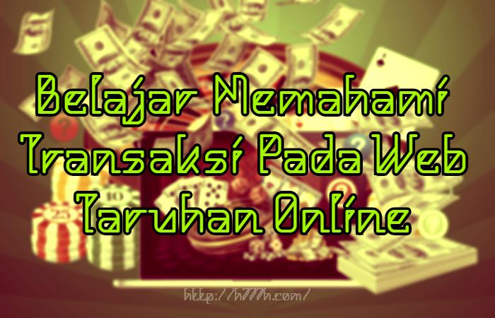Belajar Memahami Transaksi Pada Web Taruhan Online