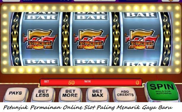 Petunjuk Permainan Online Slot Paling Menarik Gaya Baru